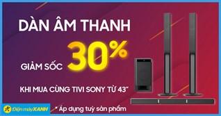 Giảm sốc 30% Dàn âm thanh Sony khi mua kèm Tivi Sony