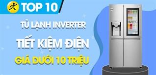 Top 7 tủ lạnh Inverter tiết kiệm điện giá dưới 10 triệu đáng mua nhất