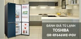 Đánh giá tổng quan tủ lạnh Toshiba Inverter 622 lít GR-RF646WE-PGV