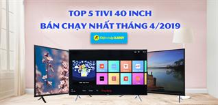 Top 5 tivi 40 inch bán chạy nhất Điện máy XANH tháng 4/2019