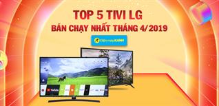 Top 5 tivi LG bán chạy nhất Điện máy XANH tháng 4/2019