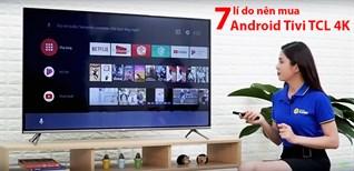 7 lý do nên mua Android Tivi TCL 4K 55 inch L55P8-UF