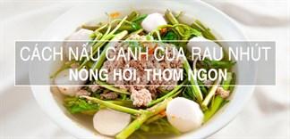 Khó cưỡng với món canh cua rau nhút nóng hổi, thơm ngon