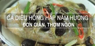 Bữa cơm cuối tuần đơn giản, ngon miệng hơn với món cá diêu hồng hấp nấm hương