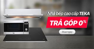 Ưu đãi trả góp 0% khi mua thiết bị nhà bếp Teka từ ngày 1/6 - 30/6/2019