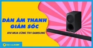 Giảm sốc chưa từng có dàn âm thanh khi mua kèm Tivi Samsung