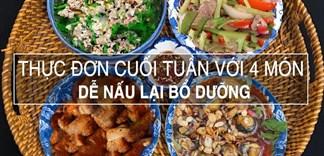 Bổ sung dinh dưỡng cuối tuần cho cả nhà với thực đơn 4 món ăn siêu ngon