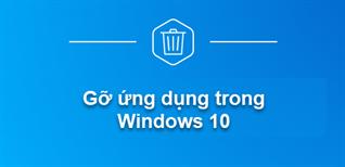 Cách gỡ cài đặt ứng dụng và chương trình trên Windows 10