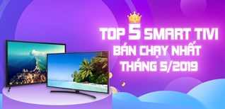 Top 5 smart tivi bán chạy nhất Điện máy XANH tháng 5/2019