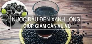 Giảm cân vù vù với nước đậu đen xanh lòng mỗi ngày