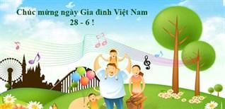 Nguồn gốc và ý nghĩa của ngày Gia đình Việt Nam