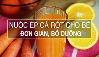 Cách làm nước ép cà rốt cho bé