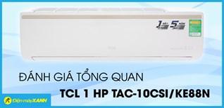 Đánh giá tổng quan Máy lạnh TCL Inverter 1 HP TAC-10CSI/KE88N