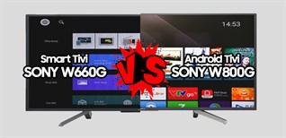 Smart Tivi Sony W660G và Android Tivi Sony W800G có gì khác nhau?