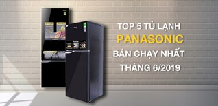 Top 5 tủ lạnh Panasonic bán chạy nhất Điện máy XANH tháng 6/2019