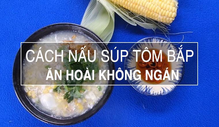 Cách nấu súp tôm bắp thơm ngon, ăn hoài không chán