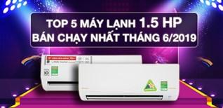 Top 5 máy lạnh 1.5 HP bán chạy nhất Điện máy XANH tháng 6/2019