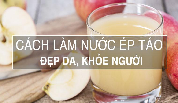 Cách làm nước ép táo uống mỗi sáng giúp đẹp da khỏe người