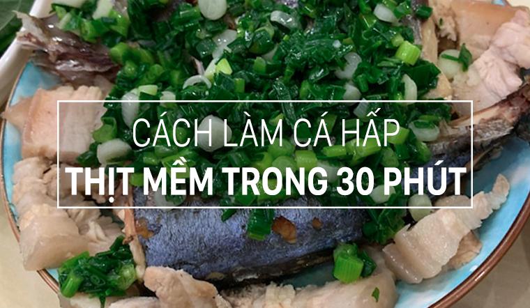 Cách làm món cá hấp thịt mềm chỉ trong 30 phút