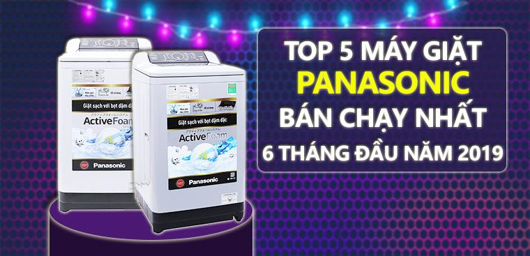 TOP 5 máy giặt Panasonic bán chạy nhất 6 tháng đầu năm 2019