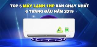Top 5 máy lạnh 1HP bán chạy nhất 6 tháng đầu năm 2019