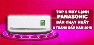 Top 5 máy lạnh Panasonic bán chạy nhất 6 tháng đầu năm 2019