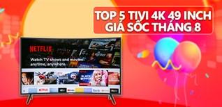 Top 5 tivi 4k 49 inch giá sốc tháng 8/2019 tại Điện máy XANH