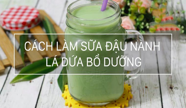 Cách làm sữa đậu nành lá dứa thơm lừng bổ dưỡng cho bữa sáng