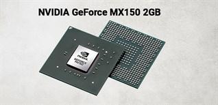 Card đồ họa rời NVIDIA GeForce MX150 có sức mạnh ra sao?