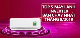 Top 5 máy lạnh Inverter bán chạy nhất tháng 08/2019