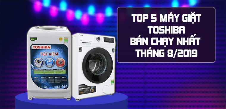 TOP 5 máy giặt Toshiba bán chạy nhất tháng 08/2019