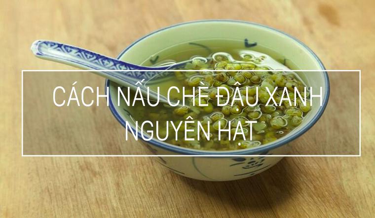 Cách nấu chè đậu xanh nguyên hạt ngọt lịm, đơn giản tại nhà