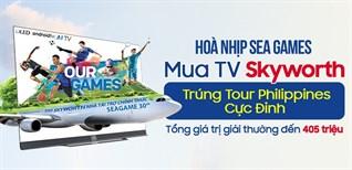 Mua tivi Skyworth trúng cơ hội đi xem SeaGame 30 tại Philippines