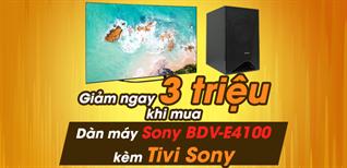 Giảm ngay 3 triệu khi mua dàn máy Sony BDV-E4100 kèm tivi Sony