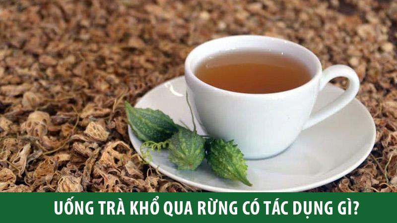 Tác dụng của trà khổ qua rừng và những lưu ý khi sử dụng