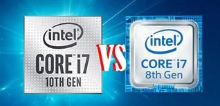 So sánh chip Intel thế hệ thứ 10 với thế hệ thứ 8, những tính năng mới