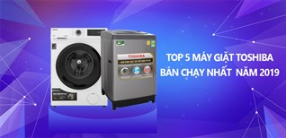 Top 5 máy giặt Toshiba bán chạy nhất Điện máy XANH năm 2019
