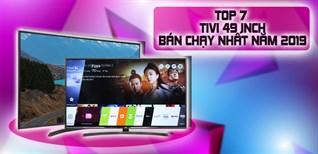 Top 7 tivi 49 inch bán chạy nhất năm 2019 tại Điện máy XANH