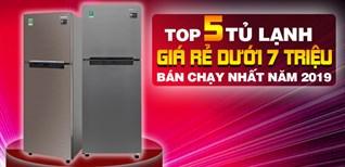 Top 5 tủ lạnh giá rẻ dưới 7 triệu bán chạy nhất Điện máy XANH năm 2019