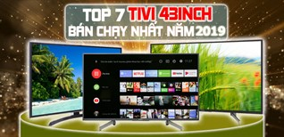 Top 7 tivi 43 inch bán chạy nhất năm 2019 tại Điện máy XANH