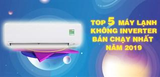 Top 5 máy lạnh không inverter bán chạy nhất Điện máy XANH năm 2019