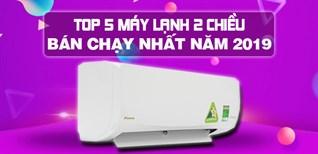Top 5 máy lạnh 2 chiều bán chạy nhất Điện máy XANH năm 2019
