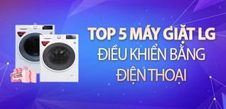 Top 5 máy giặt LG điều khiển được bằng điện thoại, giá dưới 15 triệu