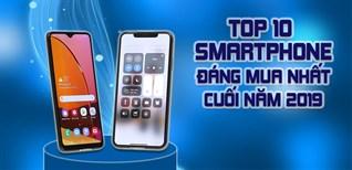 Top 10 điện thoại Smartphone đáng mua nhất cuối năm 2019