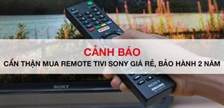 CẢNH BÁO: Cẩn thận bị lừa mua remote tivi Sony giá rẻ, bảo hành 2 năm
