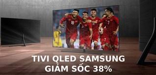 Giảm sốc nhất năm: Tivi QLED Samsung giảm đến 38%, xem bóng đá cực đã