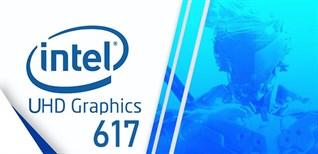 Tìm hiểu card đồ họa tích hợp Intel UHD Graphics 617