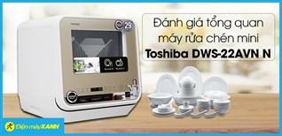 Đánh giá tổng quan máy rửa chén mini Toshiba DWS-22AVN N 730W