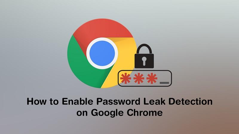 Cách bật tính năng cảnh báo rò rỉ mật khẩu Password Leak Detection trên Google Chrome