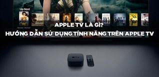 Apple TV là gì? Hướng dẫn sử dụng các tính năng trên Apple TV cực chi tiết